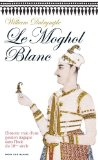 Le Moghol blanc William Dalrymple trad. de l'anglais par France Camus-Pichon