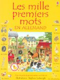 Les mille premiers mots en allemand avec un guide de prononciation sur Internet Heather Amery illustrations de Stephen Cartwright traduction-adaptation de Lorraine Beurton-Sharp Anke Kornmüller conseillère linguistique
