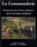 La Commanderie institution des ordres militaires dans l'Occident médiéval [1er Colloque international du Larzac templier et hospitalier, octobre 2000 à Sainte-Eulalie-de-Cernon] sous la dir. d'Anthony Luttrell et Léon Pressouyre