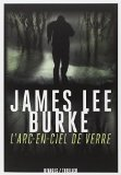 L'arc-en-ciel de verre James-Lee Burke trad. Christophe Mercier