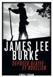 Déposer glaive et bouclier James Lee Burke trad. Olivier Deparis