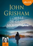 L'ombre de Gray mountain John Grisham trad. Dominique Defert Narrat. Ingrid Donnadieu