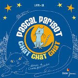 Chat chat chat Pascal Parisot, comp., chant, guit. Charles Berberian, ill.
