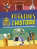 Les couleurs de l'histoire ou comment les couleurs ont façonné le monde Clive Gifford illustrations de Marc-Etienne Peintre traduction et adaptation Marie-Line Hillairet