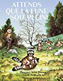 Attends que la lune soit pleine Margaret Wise Brown illustrations de Garth Williams traduction de Lou Gonse