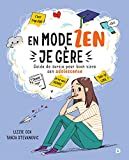 En mode zen, je gère guide de survie pour bien vivre son adolescence Lizzie Cox illustrations Tanja Stevanovic traduction et adaptation française par Marion McGuinness